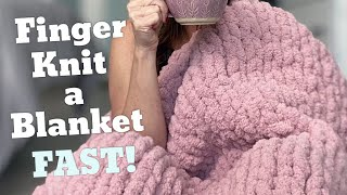 How to Finger Knit a Blanket [EASY]
