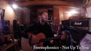 Stereophonics - Not Up To You (Acoustic Cover)
