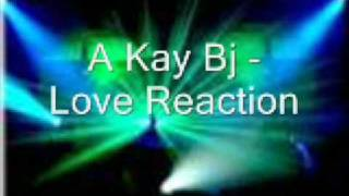 A Kay Bj - love reaction