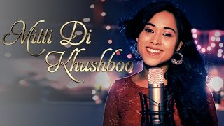 Mitti Di Khushboo – (Acoustic Cover By Shweta Subram)   Full Music Video
