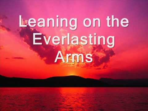 Leaning on the Everlasting Arms (Song) by Anthony J. Showalter and Elisha A. Hoffman