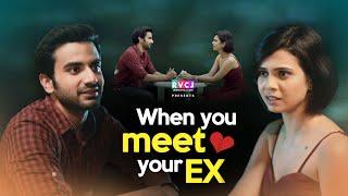 When You Meet Your EX | Ft. Ayush Mehra & Shreya Gupto | RVCJ