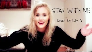 Stay With Me   Sam Smith (Cover By Lilly Ahlberg)