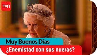 ¿Por qué la Reina Isabel se lleva mal con sus nueras? | Muy Buenos Días