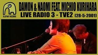DAMON & NAOMI feat. MICHIO KURIHARA - Live Radio3, TVE2 [28-5-2001]