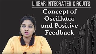 Concept of Oscillator and Positive Feedback  - Oscillator - Linear Integrated Circuits