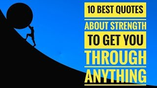 10 Best Quotes About Strength That Get You Through Anything/Best Encouraging Quotes