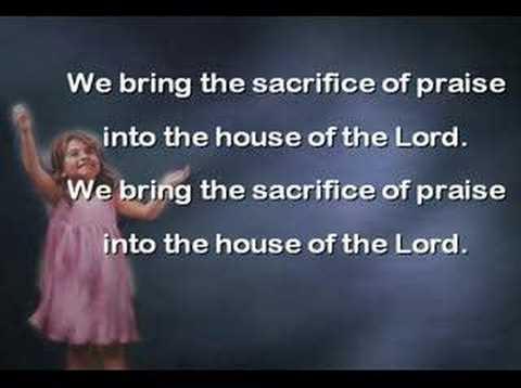We bring the sacrifice of praise