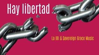 Hay libertad - La IBI  Sovereign Grace Music (Letra)