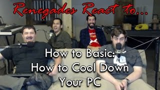 Renegades React to... How to Basic: How to Cool Down Your Computer