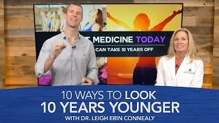 10 Ways to Look 10 Years Younger with Dr. Leigh Erin Connealy