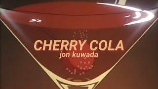 CHERRY COLA • jon kuwada lyrics
