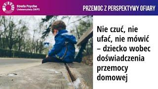 Nie czuć, nie ufać, nie mówić – dziecko wobec doświadczenia przemocy domowej – dr P. Stawiarska