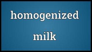 Homogenized milk Meaning