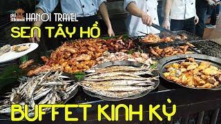 Đại tiệc buffet đầy đẳng cấp nhất Việt Nam tại Sen Tây Hồ - Hải sản #hnp