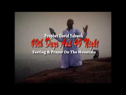 Prophet A E David Yahweh 40th days and 40 Night Waiting Upon The Lord on the mountain Of Power