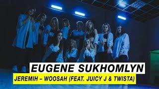 Jeremih   Woosah(feat.Juicy J & Twista)   Choreography By Eugene Sukhomlyn   D.Side Dance Studio