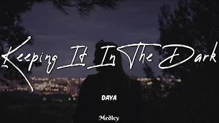 Daya   Keeping It In The Dark (LyricLyrics Video)