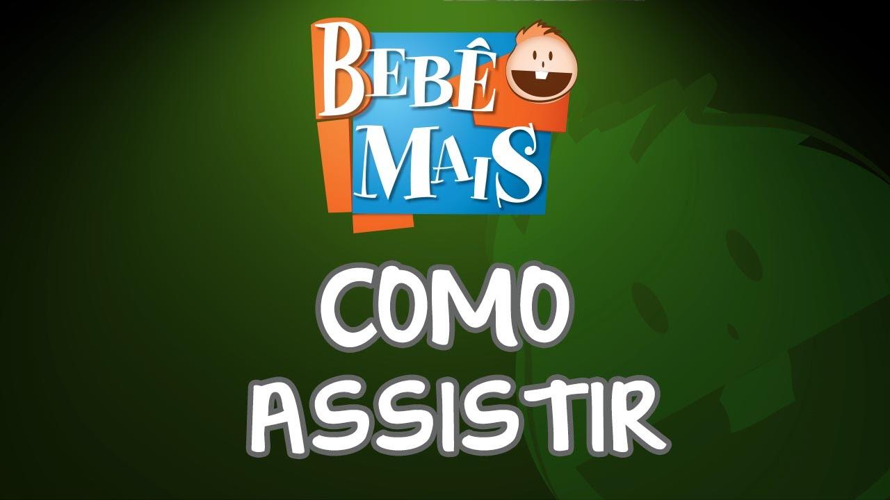 COMO ASSISTIR | BEBÊ MAIS