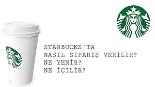 Starbucksta Nasıl Sipariş Verilir? Ne Yenir? Ne İçilir?