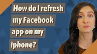 How do I refresh my Facebook app on my iphone?