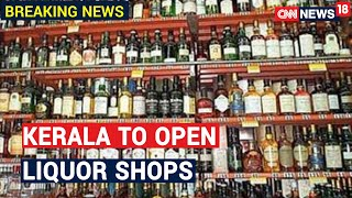 Kerala To Open Liquor Shops From Tomorrow, Buyers To Book On App & Collect From Outlets | CNN News18