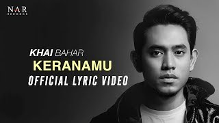KHAI BAHAR   KERANAMU (OFFICIAL LYRIC VIDEO)