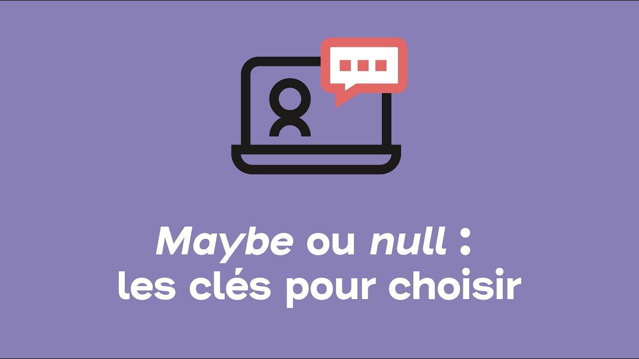 Maybe ou null : les clés pour choisir | Webinars