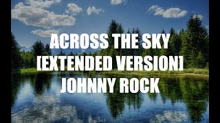 Across the Sky [Extended] - Johnny Rock
