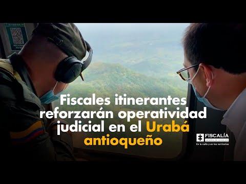 Fiscales itinerantes reforzarán operatividad judicial en el Urabá antioqueño