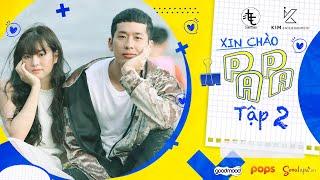 XIN CHÀO PAPA - Tập 2   Web Drama   Tuấn Trần, Khánh Vân, Phát La, Anh Đức, Su Su, Ngân Chi