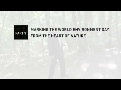 Marking the World Environment Day from the Heart of Nature – Part3