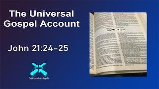 The Universal Gospel Account – Lord's Day Sermons – Feb 2 2020 – John 21:24-25