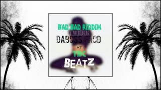 BAD BAD RIDDIM daboss prod ft (TBC BEATZ)