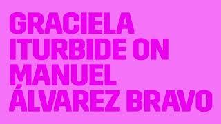 Graciela Iturbide on Manuel Álvarez Bravo