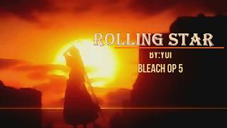 Bleach OP 5 -Rolling Star By Yui With Lyrics(Kanji+Romaji+English Translations)