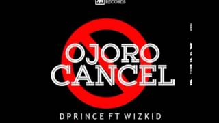 D'Prince - Ojoro Cancel Ft Wizkid Prod Don Jazzy (NEW OFFICIAL 2014)