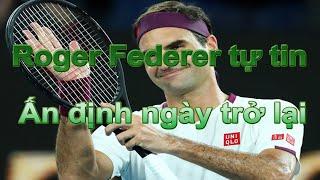 Roger Federer tự tin ấn định ngày trở lại