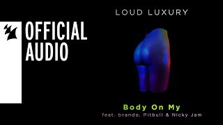 Loud Luxury Feat. Brando, Pitbull & Nicky Jam   Body On My