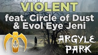 Argyle Park - Violent (feat. Circle of Dust & Evol Eye Jeni) [Remastered]