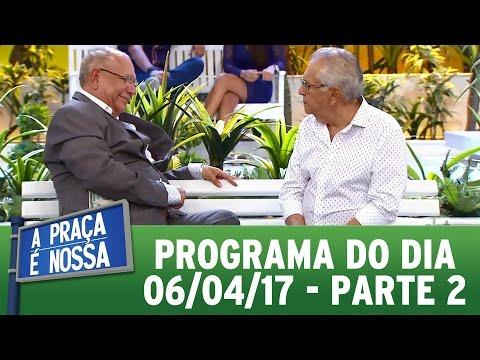 A Praça É Nossa (06/04/17) - Parte 2