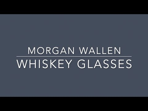 Morgan Wallen - Whiskey Glasses (Lyrics)