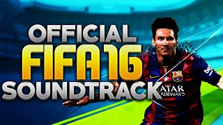 FIFA 16 OFFICIAL SOUNDTRACK!