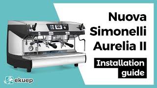 Nuova Simonelli Aurelia II 2-group espresso machine installation tutorial