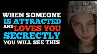 4 SIGNS SOMEONE IS ATTRACTED AND LOVES YOU SECRETLY FOR REAL GOD WILL SHOW YOU THIS..