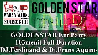 Gambar cover GOLDENSTAR Ent Party 103menit Full Duration DJ.Ferdinand & Dj.Frans Aquino