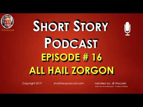 Short Story Podcast - Episode 16 - All Hail Zorgon - Wattpad
