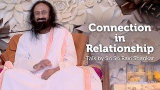 Connection in Relationship Talk by Sri Sri Ravi Shankar | The Art of Living