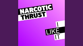 Narcotic Thrust - I Like It (Original Mix) video
