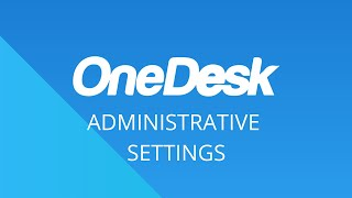 OneDesk – Getting Started: Administrative Settings